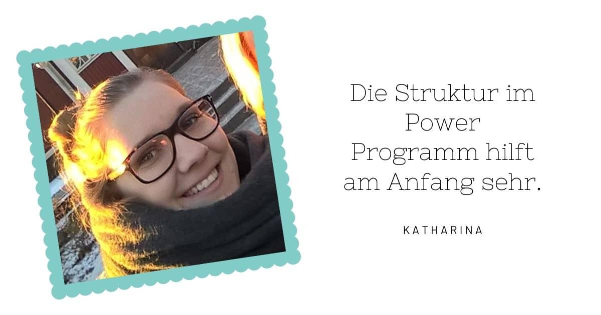 Katharina: Die Struktur des Power Programms hilft am Anfang sehr.